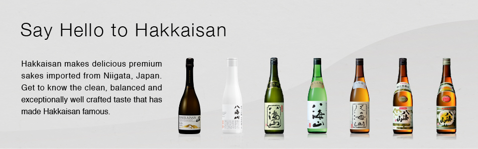 Hakkaisan makes delicious premium sakes imported from niigata, Japan. Get to know the clean, balanced and eceptionally well crafted taste that has made Hakkaisan famous.